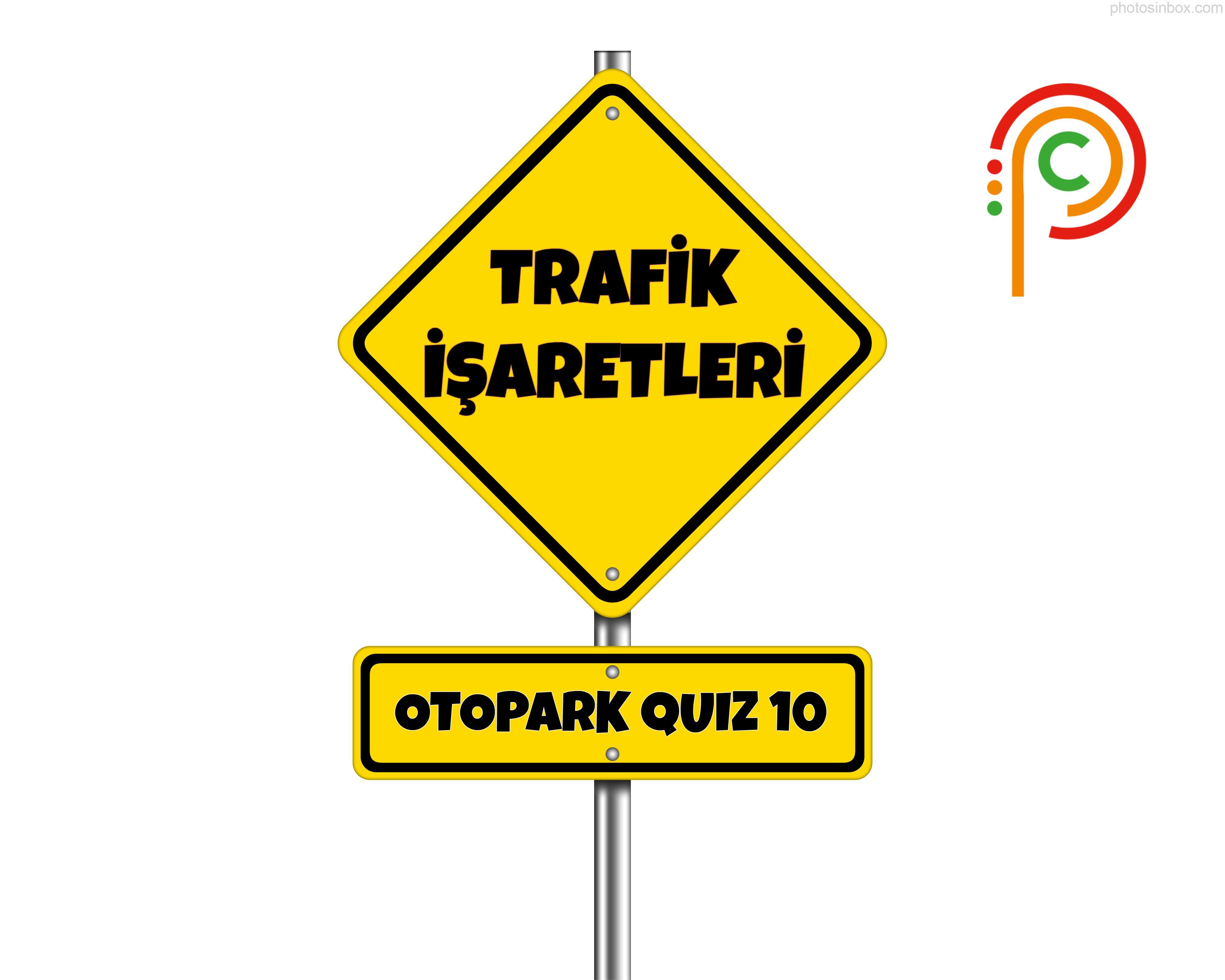 Photo of Otopark Quiz 10 – Trafik İşaretleri